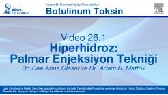 Video 26-1: Hiperhidroz: Palmar Enjeksiyon Tekniği